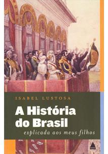 A HISTORIA DO BRASIL EXPLICADA AOS MEUS FILHOS - 2ªED.(2012)
