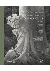 NATUREZA, CIENCIA E ARTE NA VIAGEM PELO BRASIL DE SPIX E MARTIUS, 1817-1820