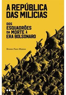 A REPUBLICA DAS MILICIAS: DOS ESQUADROES DA MORTE A ERA BOLSONARO - 1ªED.(2020)