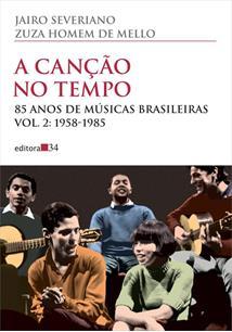 A CANÇAO NO TEMPO: 85 ANOS DE MUSICAS BRASILEIRAS - 1958-1985 - 6ªED.(2015)