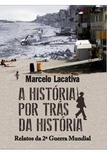 LIVRO A HISTORIA POR TRAS DA HISTORIA: RELATOS DA 2ª GUERRA MUNDIAL - 1ªED.(2020)