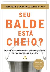 SEU BALDE ESTA CHEIO? O PODER TRANSFORMADOR DAS EMOÇOES POSITIVAS NA VIDA PROFI...
