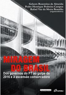 MIRAGEM DO BRASIL: DOS GOVERNOS DO PT AO GOLPE DE 2016 E A ASCENSAO CONSERVADOR...