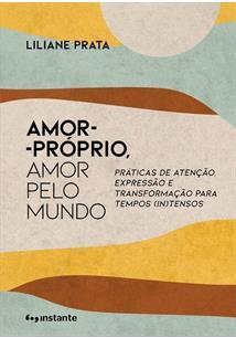 AMOR-PROPRIO, AMOR PELO MUNDO: PRATICAS DE ATENÇAO, EXPRESSAO E TRANSFORMAÇAO P...