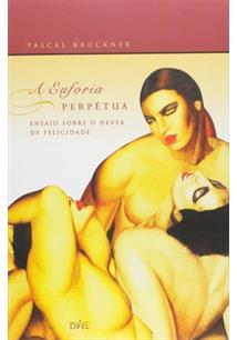 A EUFORIA PERPETUA: ENSAIO SOBRE O DEVER DE FELICIDADE - 5ªED.(2016)