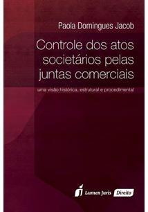 CONTROLE DOS ATOS SOCIETARIOS PELAS JUNTAS COMERCIAIS: UMA VISAO HISTORICA, EST...