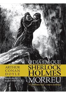 """O DIA EM QUE SHERLOCK HOLMES MORREU: O """"PROBLEMA FINAL"""" E OUTRAS HISTORIAS"""