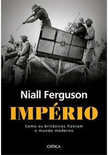 IMPERIO: COMO OS BRITANICOS FIZERAM O MUNDO MODERNO - 3ªED.(2021)