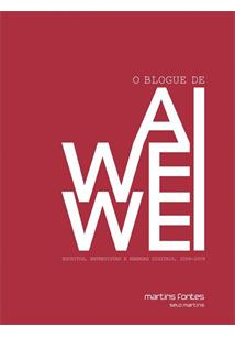 O BLOGUE DE AI WEIWEI: ESCRITOS, ENTREVISTAS E ARENGAS DIGITAIS, 2006-2009