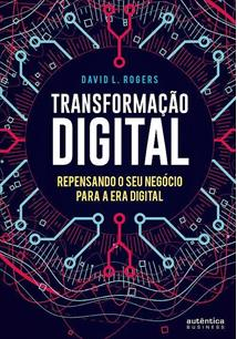 TRANSFORMAÇAO DIGITAL: REPENSANDO O SEU NEGOCIO PARA A ERA DIGITAL