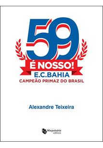 LIVRO 59 E NOSSO! E.C. BAHIA: CAMPEAO PRIMAZ DO BRASIL