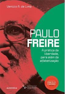LIVRO PAULO FREIRE: A PRATICA DA LIBERDADE, PARA ALEM DA ALFABETIZAÇAO - 1ªED.(2021)