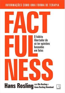 FACTFULNESS: O HABITO LIBERTADOR DE SO TER OPINIOES BASEADAS EM FATOS