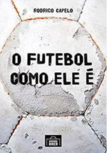 O FUTEBOL COMO ELE E - 1ªED.(2021)