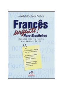 FRANCES URGENTE! PARA BRASILEIROS: SOLUÇOES SIMPLES E RAPIDAS PARA APRENDER DE ...