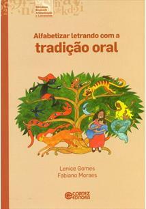 Resultado de imagem para Lenice Gomes e Fabiano Moraes e autores do livro Alfabetizar letrando com a tradição oral (2013):