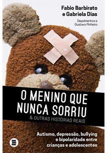 O MENINO QUE NUNCA SORRIU E OUTRAS HISTORIAS REAIS: AUTISMO, DEPRESSAO, BULLYIN...