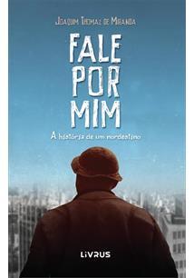 FALE POR MIM: A HISTORIA DE UM NORDESTINO