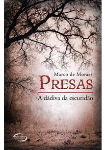 LIVRO PRESAS: A DADIVA DA ESCURIDAO - 1ªED.(2013)