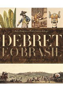 DEBRET E O BRASIL: OBRA COMPLETA (1816-1831) - 5ªED.(2017)