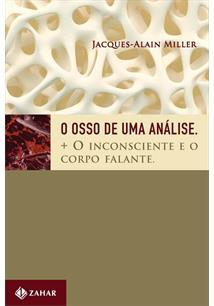 O OSSO DE UMA ANALISE + O INCONSCIENTE E O CORPO FALANTE