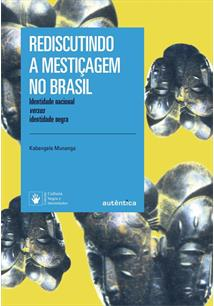 REDISCUTINDO A MESTIÇAGEM NO BRASIL: IDENTIDADE NACIONAL VERSUS IDENTIDADE NEGR...
