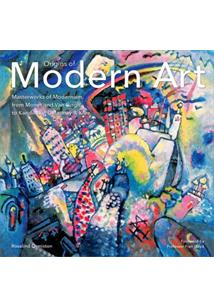 ORIGINS OF MODERN ART: MASTERWORKS OF MODERNISM FROM MONET TO KANDINSKY, DELAUN...