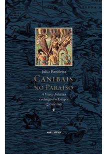 CANIBAIS NO PARAISO: A FRANÇA ANTARTICA E O IMAGINARIO EUROPEU QUINHENTISTA