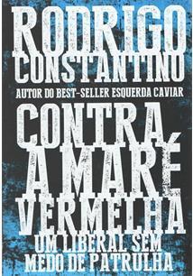 CONTRA A MARE VERMELHA: UM LIBERAL SEM MEDO DE PATRULHA