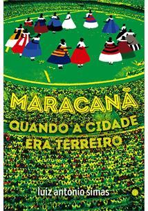 MARACANA: QUANDO A CIDADE ERA TERREIRO - 1ªED.(2021)