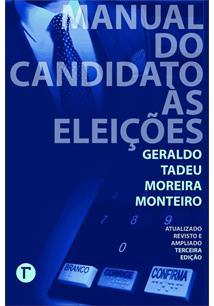 MANUAL DO CANDIDATO AS ELEIÇOES: ATUALIZADO, REVISTO E AMPLIADO - 3ªED.(2018)