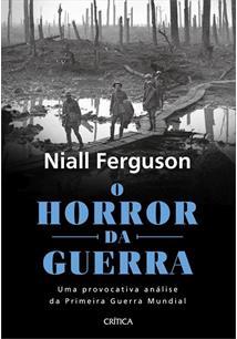 O HORROR DA GUERRA: UMA PROVOCATIVA ANALISE DA PRIMEIRA GUERRA MUNDIAL - 1ªED.(2018)