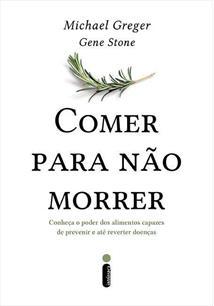 COMER PARA NAO MORRER: CONHEÇA O PODER DOS ALIMENTOS CAPAZES DE PREVENIR E ATE ...