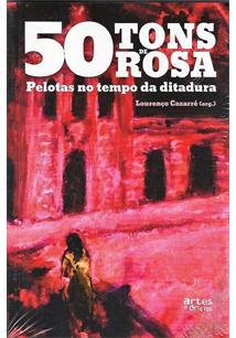 50 TONS DE ROSA: PELOTAS NO TEMPO DA DITADURA - 1ªED.(2017)