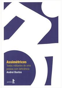 ASSIMETRICOS: TEXTOS MILITANTES DE UMA PESSOA COM DEFICIENCIA