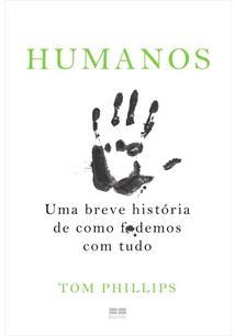 HUMANOS: UMA BREVE HISTORIA DE COMO F*DEMOS COM TUDO