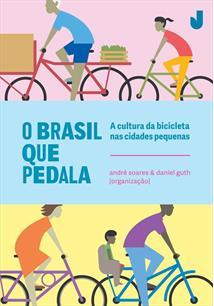 LIVRO O BRASIL QUE PEDALA: A CULTURA DA BICICLETA NAS CIDADES PEQUENAS