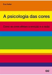 A PSICOLOGIA DAS CORES: COMO AS CORES AFETAM A EMOÇAO E A RAZAO