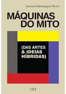 MAQUINAS DO MITO: DAS ARTES & IDEIAS HIBRIDAS