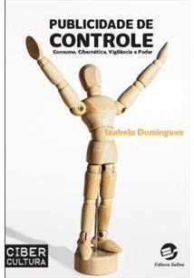PUBLICIDADE DE CONTROLE: CONSUMO, CIBERNETICA, VIGILANCIA E PODER