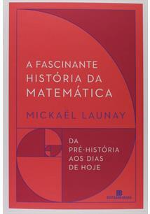 A FASCINANTE HISTORIA DA MATEMATICA: DA PRE-HISTORIA AOS DIAS DE HOJE