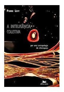 A INTELIGENCIA COLETIVA: POR UMA ANTROPOLOGIA DO CIBERESPAÇO - 8ªED.(2011)