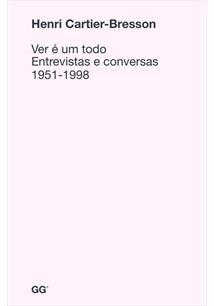 VER E UM TODO: ENTREVISTAS E CONVERSAS, 1951-1998 - 1ªED.(2015)