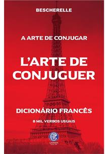 ART DE CONJUGUER, L': DICTIONNAIRE DES HUIT MILLE VERBES USUELES / A ARTE DE CO...