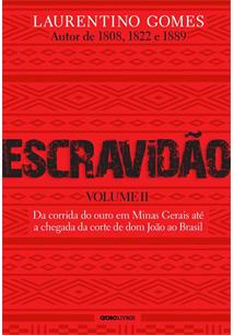 ESCRAVIDAO VOL. 2: DA CORRIDA DO OURO EM MINAS GERAIS ATE A CHEGADA DA CORTE DE...