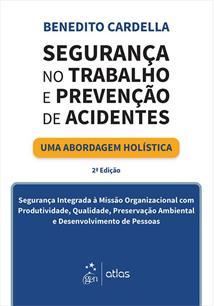 SEGURANÇA NO TRABALHO E PREVENÇAO DE ACIDENTES: UMA ABORDAGEM HOLISTICA - 2ªED.(2016)