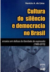 CULTURA DO SILENCIO E DEMOCRACIA NO BRASIL: ENSAIOS EM DEFESA DA LIBERDADE DE E...