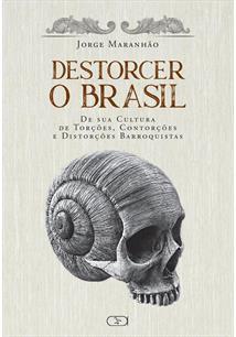 LIVRO DESTORCER O BRASIL: DE SUA CULTURA DE TORÇOES, CONTORÇOES E DISTORÇOES BARROQUISTAS