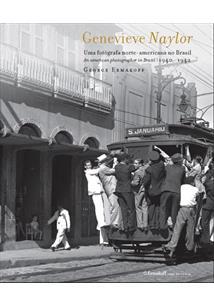 GENEVIEVE NAYLOR: UMA FOTOGRAFA NORTE-AMERICANA NO BRASIL - 1940/1942 - 1ªED.(2...