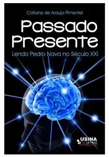 PASSADO PRESENTE: LENDO PEDRO NAVA NO SECULO XXI